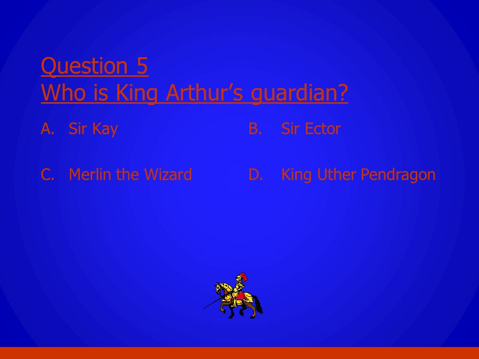 Question 5 Who is King Arthur's guardian