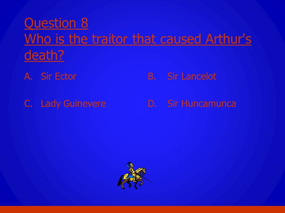 Question 8 Who is the traitor that caused Arthur s death