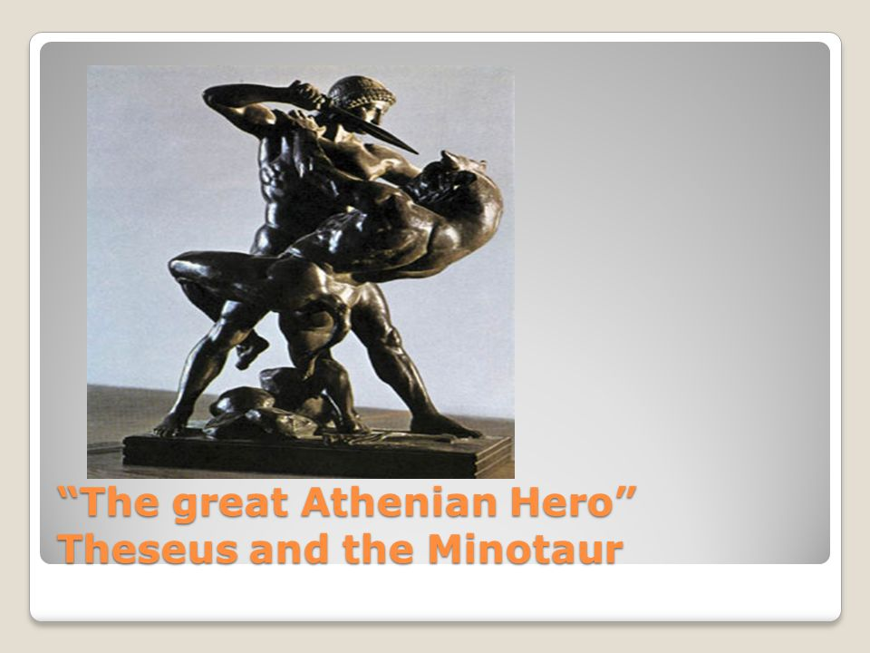 The great Athenian Hero Theseus and the Minotaur
