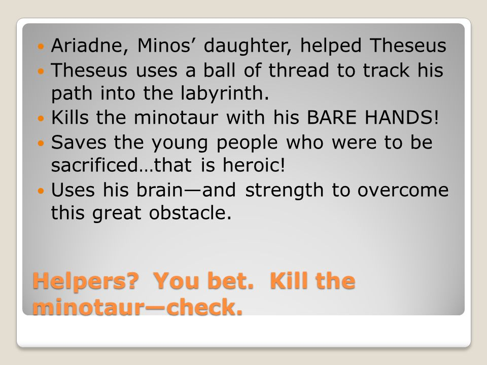 Helpers You bet. Kill the minotaur—check.