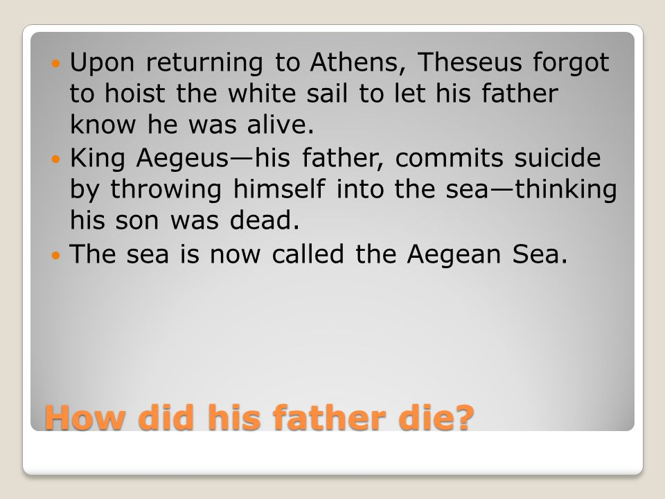 Upon returning to Athens, Theseus forgot to hoist the white sail to let his father know he was alive.