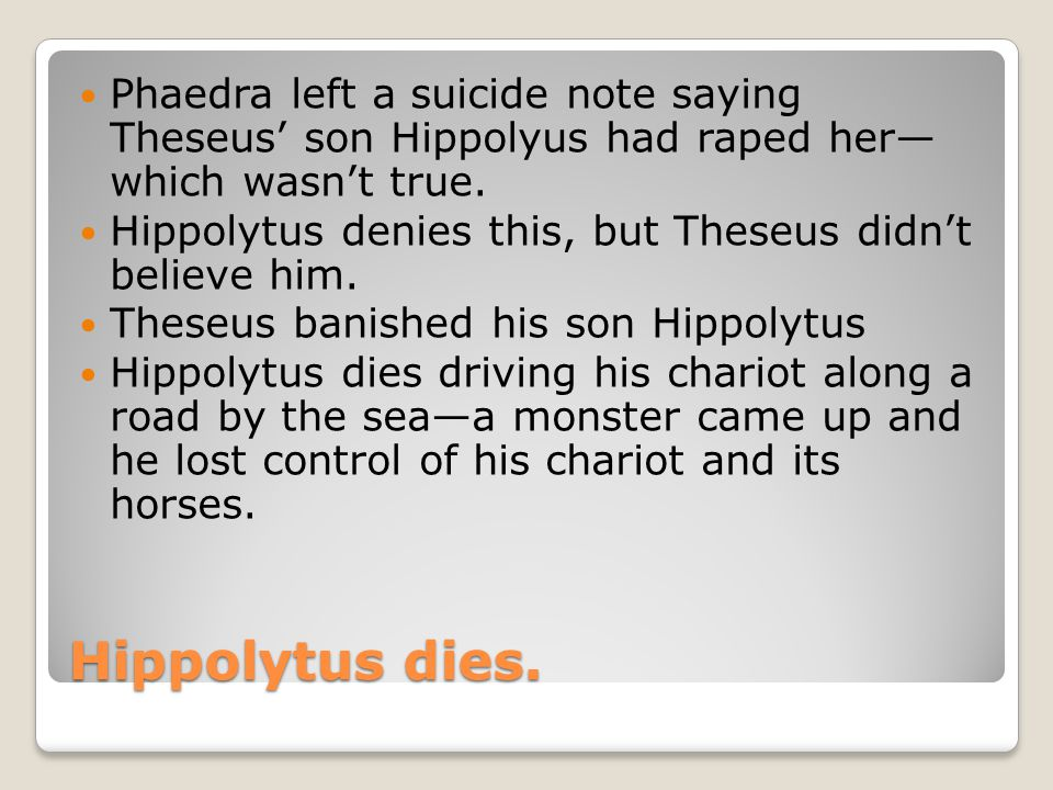 Phaedra left a suicide note saying Theseus' son Hippolyus had raped her— which wasn't true.