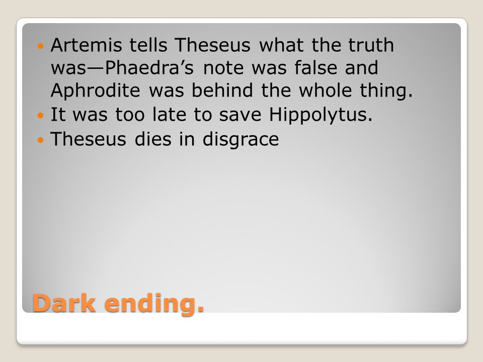 Artemis tells Theseus what the truth was—Phaedra's note was false and Aphrodite was behind the whole thing.