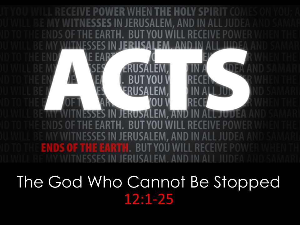 The God Who Cannot Be Stopped 12:1-25