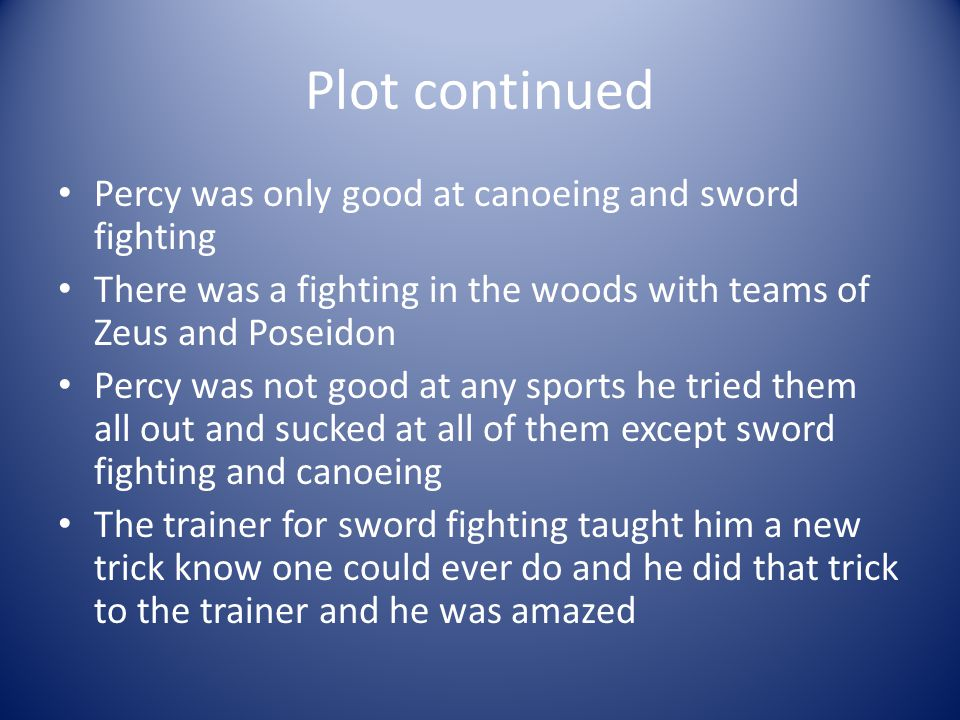 Plot continued Percy was only good at canoeing and sword fighting