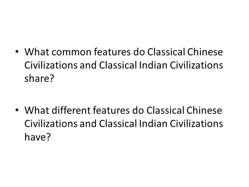 What common features do Classical Chinese Civilizations and Classical Indian Civilizations share