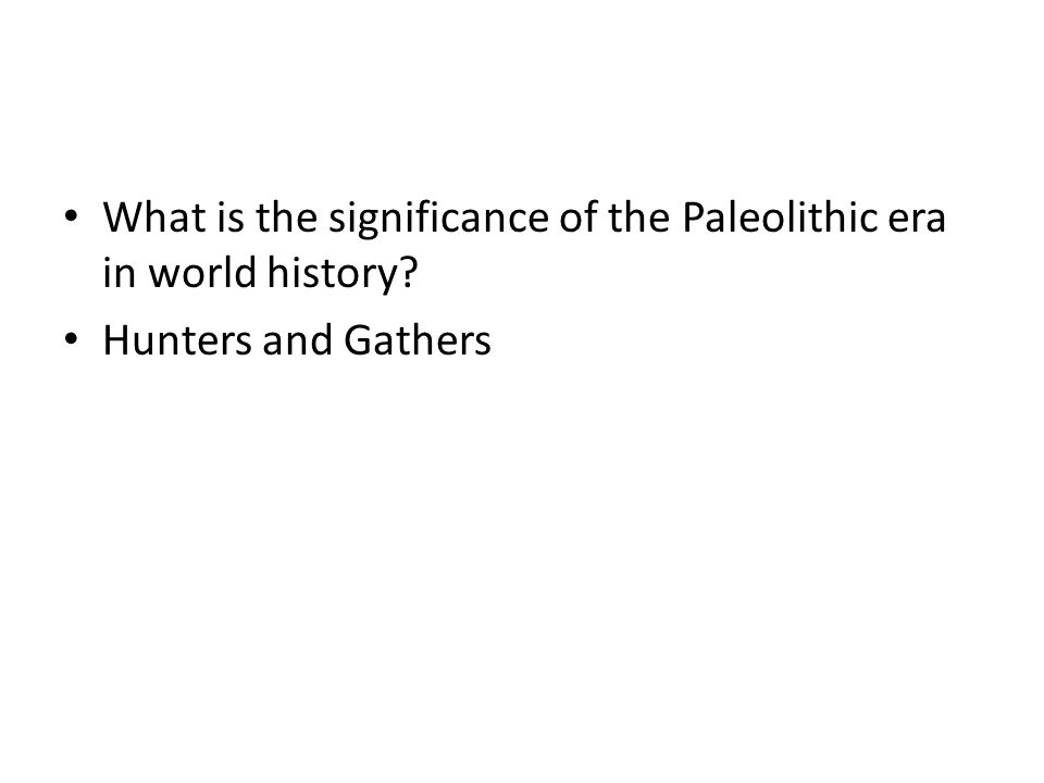What is the significance of the Paleolithic era in world history