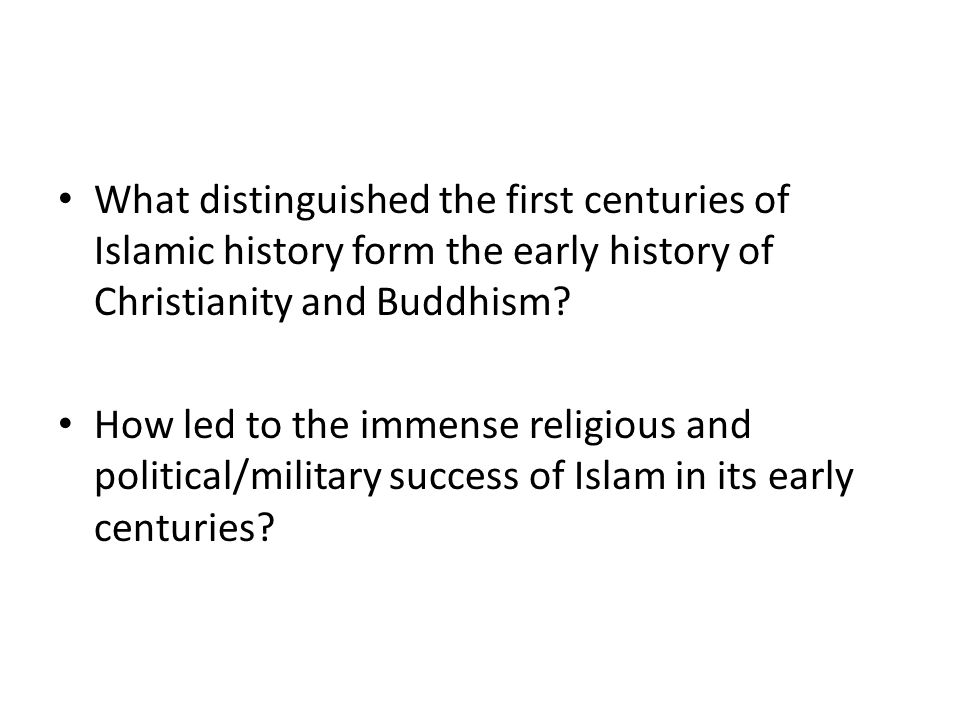 What distinguished the first centuries of Islamic history form the early history of Christianity and Buddhism