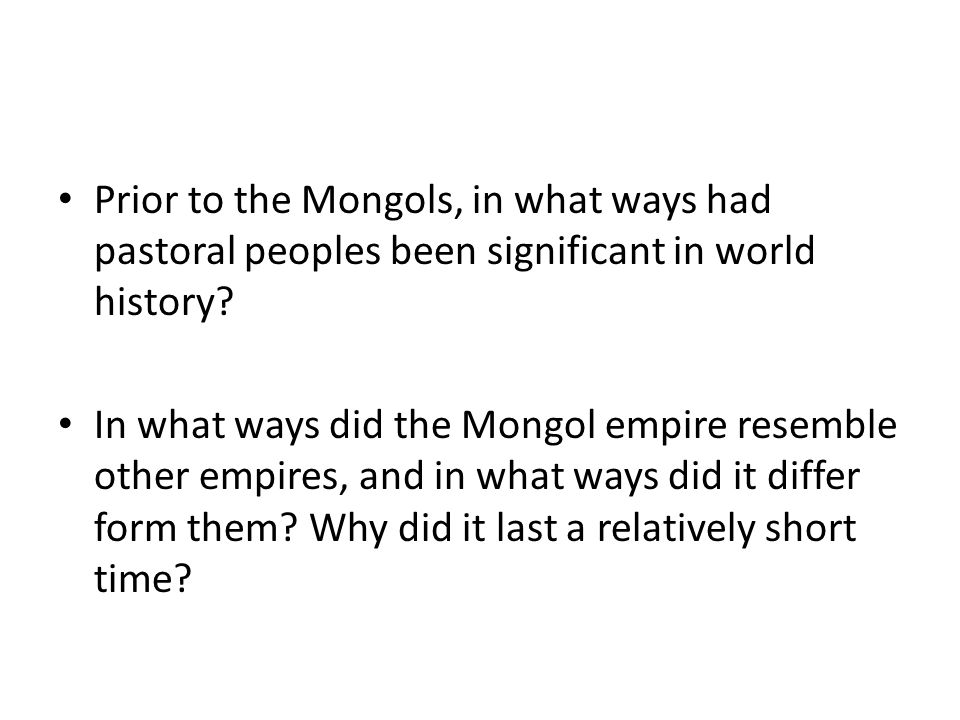 Prior to the Mongols, in what ways had pastoral peoples been significant in world history