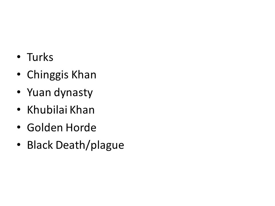 Turks Chinggis Khan Yuan dynasty Khubilai Khan Golden Horde Black Death/plague