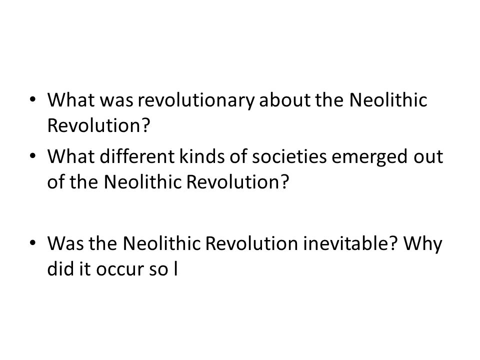 What was revolutionary about the Neolithic Revolution