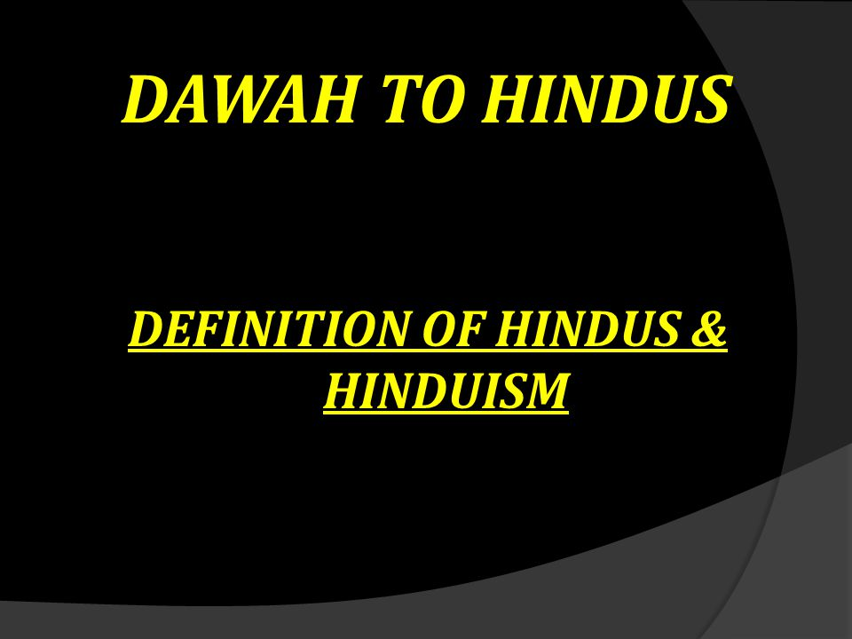 DEFINITION OF HINDUS & HINDUISM
