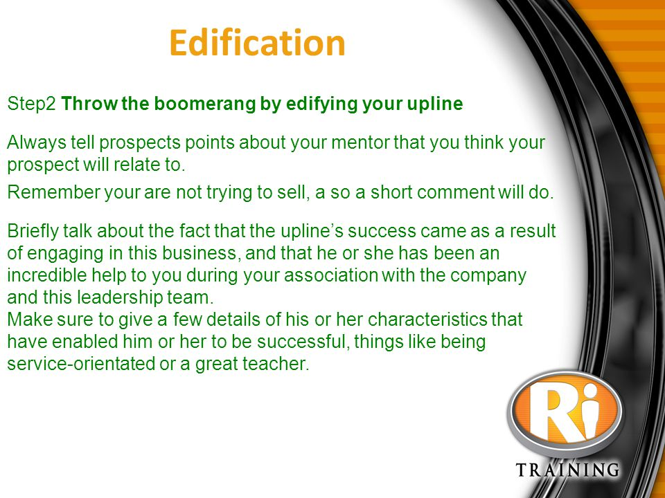 Edification Step2 Throw the boomerang by edifying your upline
