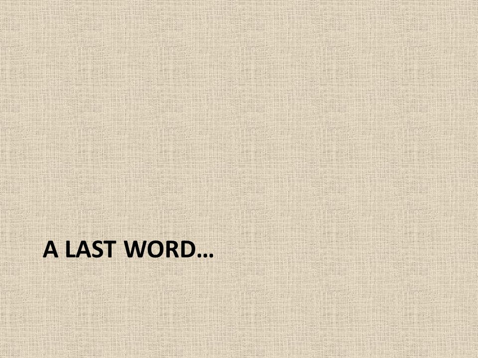A Last word…
