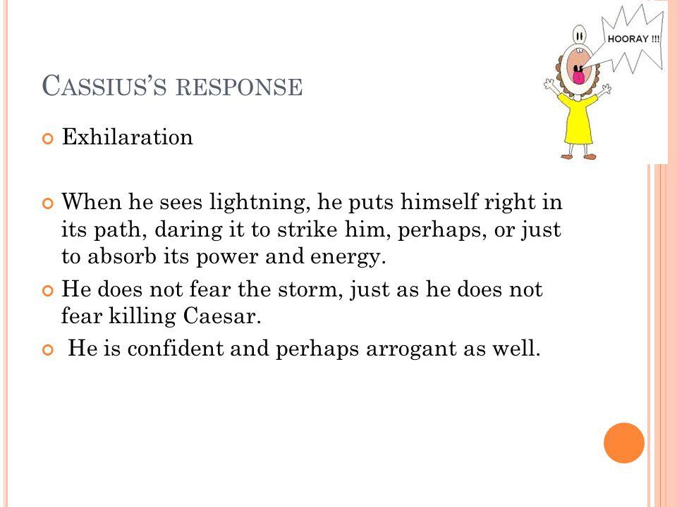 Cassius's response Exhilaration