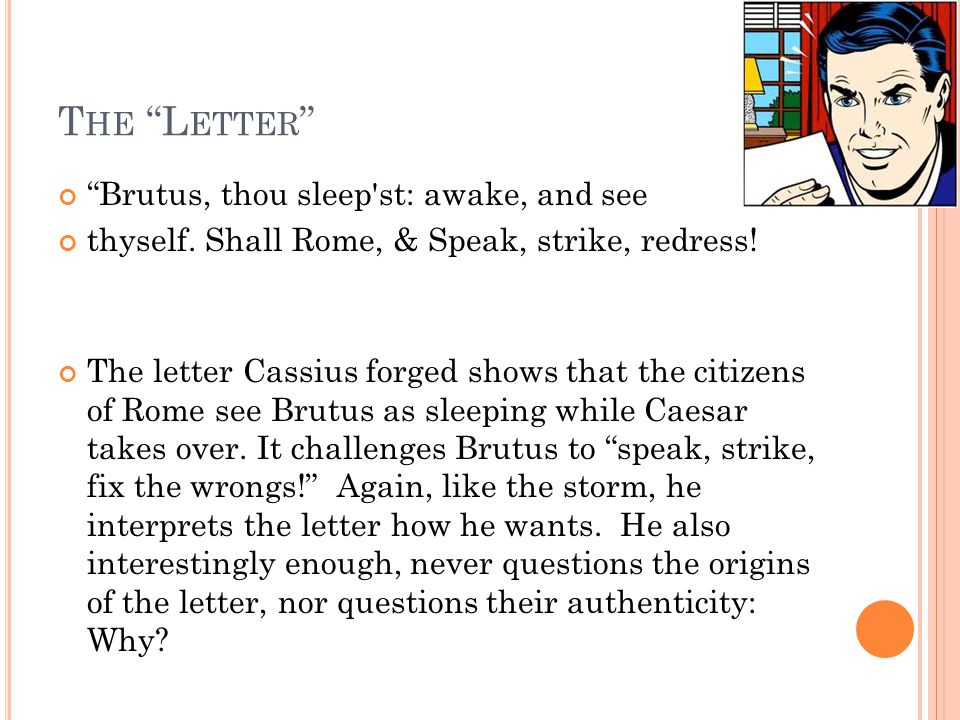 The Letter Brutus, thou sleep st: awake, and see