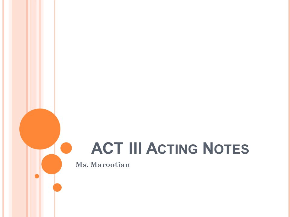 ACT III Acting Notes Ms. Marootian