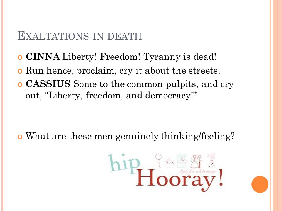 Exaltations in death CINNA Liberty! Freedom! Tyranny is dead!