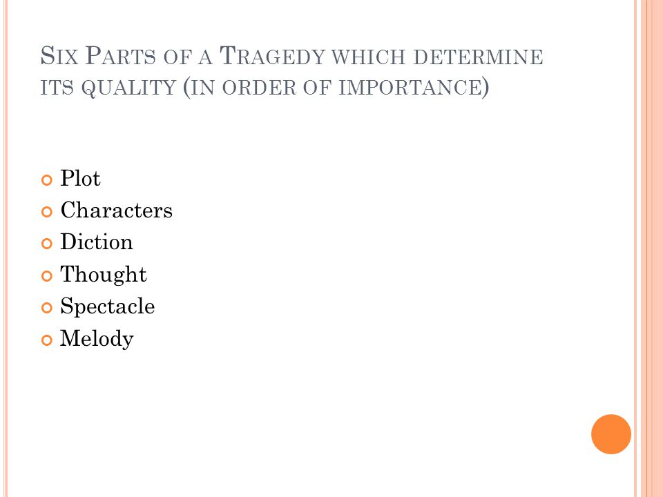 Six Parts of a Tragedy which determine its quality (in order of importance)
