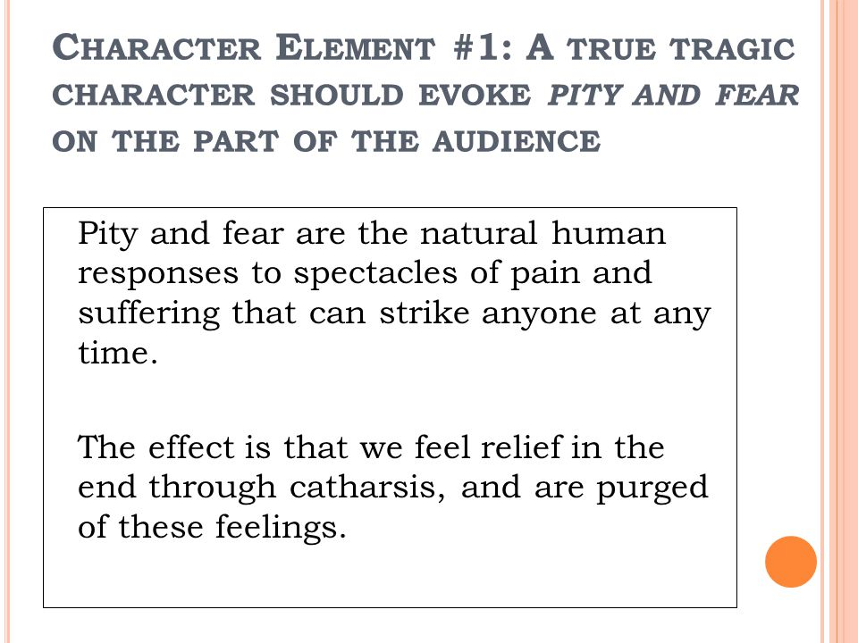 Character Element #1: A true tragic character should evoke pity and fear on the part of the audience