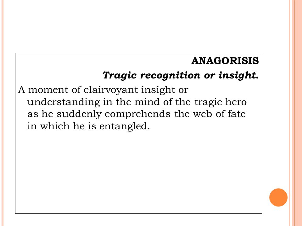 ANAGORISIS Tragic recognition or insight.