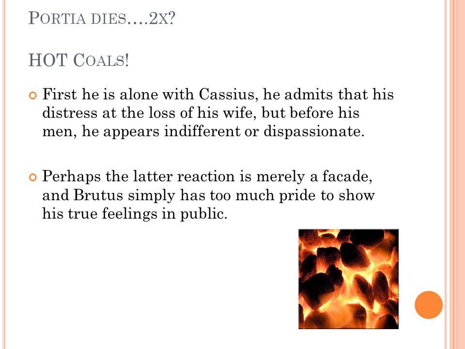 Portia dies….2x HOT Coals!