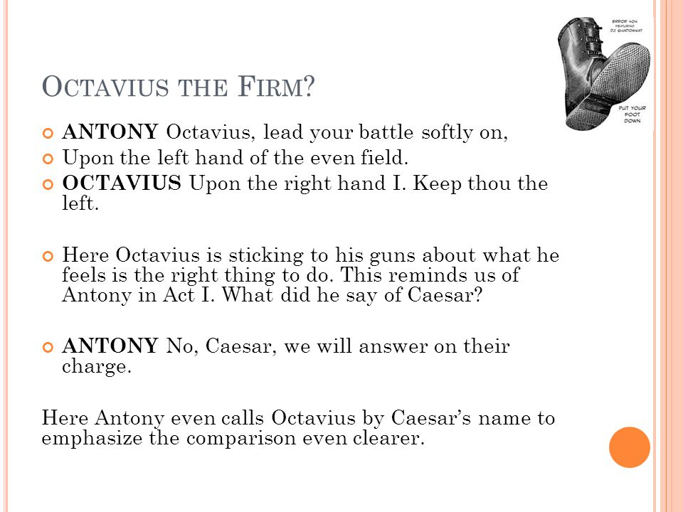 Octavius the Firm ANTONY Octavius, lead your battle softly on,