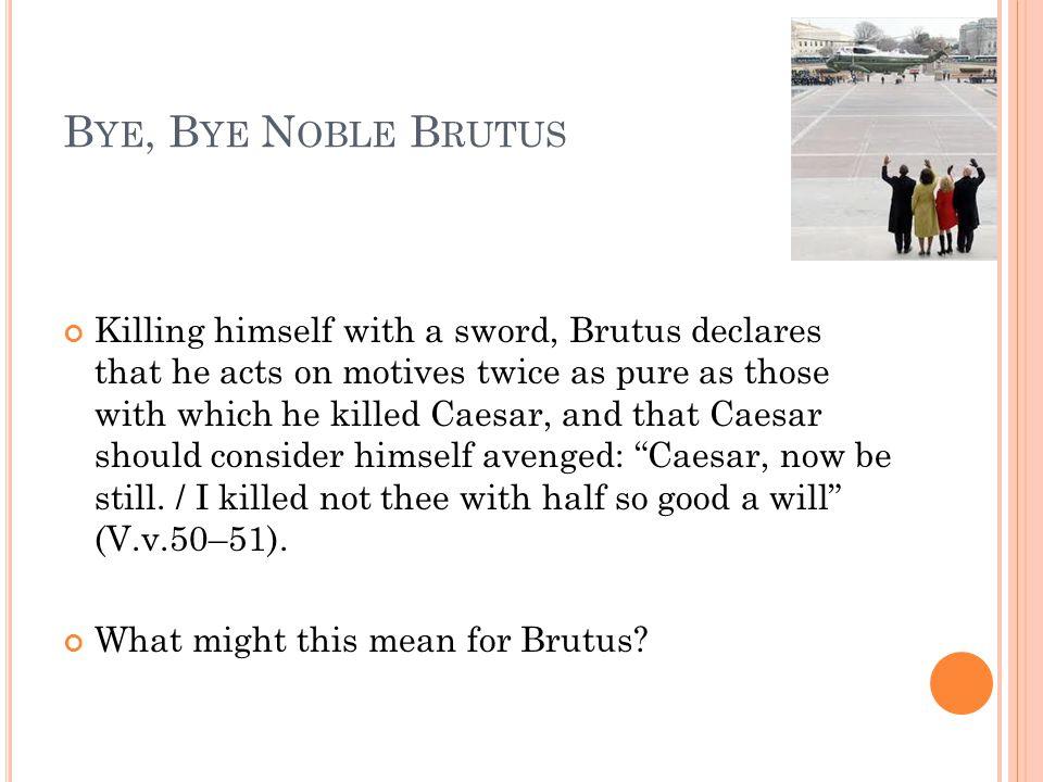 Bye, Bye Noble Brutus