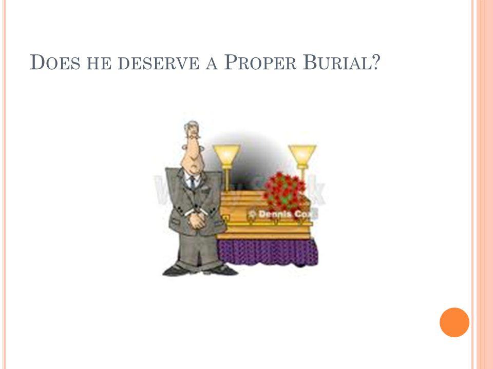 Does he deserve a Proper Burial