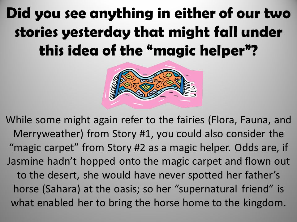 Did you see anything in either of our two stories yesterday that might fall under this idea of the magic helper