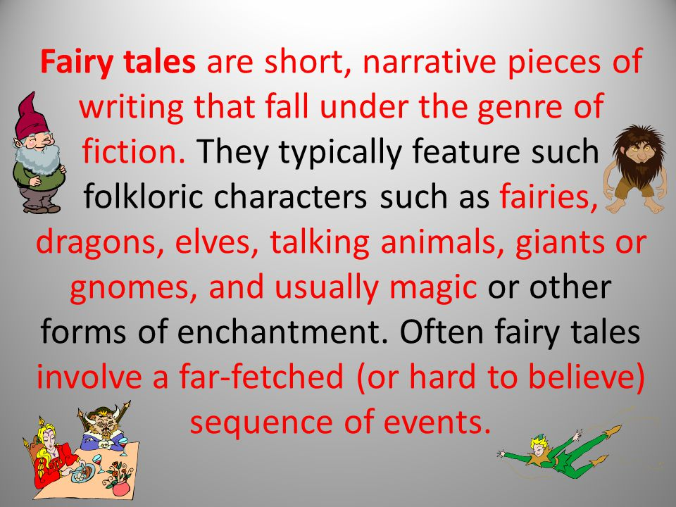 Fairy tales are short, narrative pieces of writing that fall under the genre of fiction.