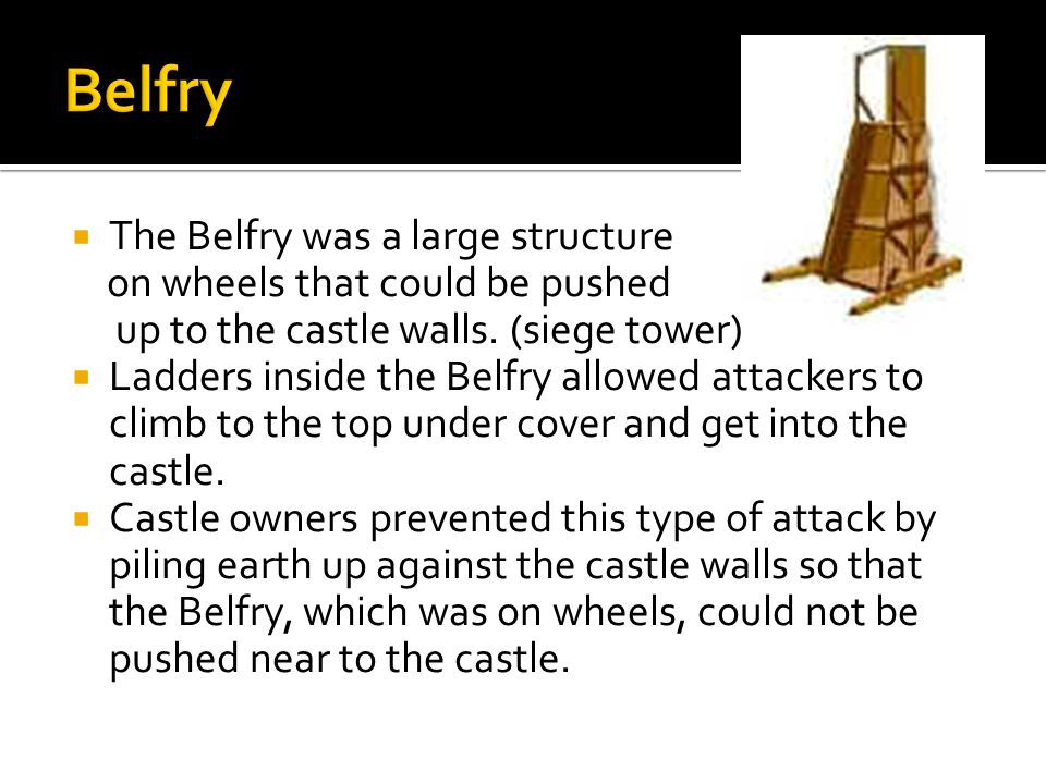 Belfry The Belfry was a large structure on wheels that could be pushed