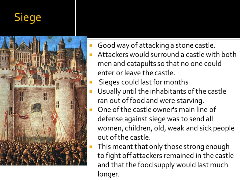 Siege Good way of attacking a stone castle.