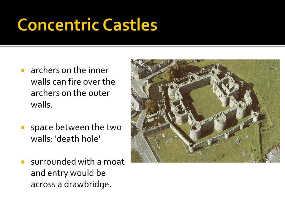 Concentric Castles archers on the inner walls can fire over the archers on the outer walls. space between the two walls: death hole