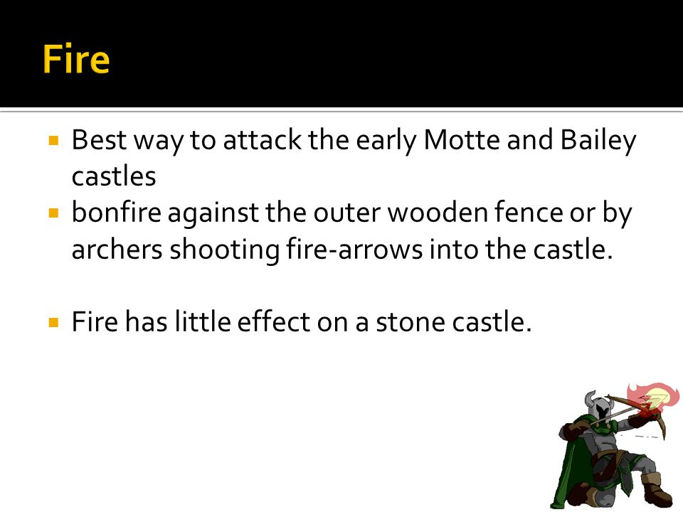 Fire Best way to attack the early Motte and Bailey castles