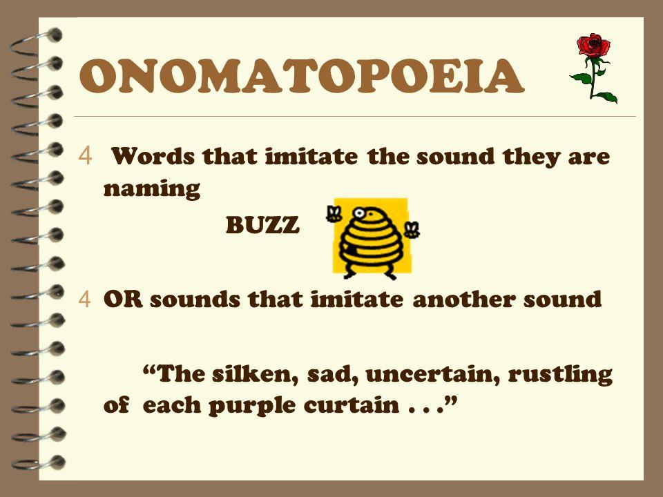 ONOMATOPOEIA Words that imitate the sound they are naming BUZZ