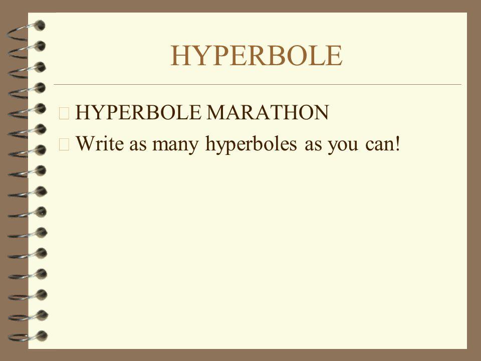 HYPERBOLE HYPERBOLE MARATHON Write as many hyperboles as you can!