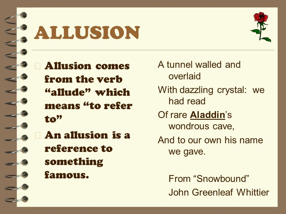 ALLUSION Allusion comes from the verb allude which means to refer to An allusion is a reference to something famous.