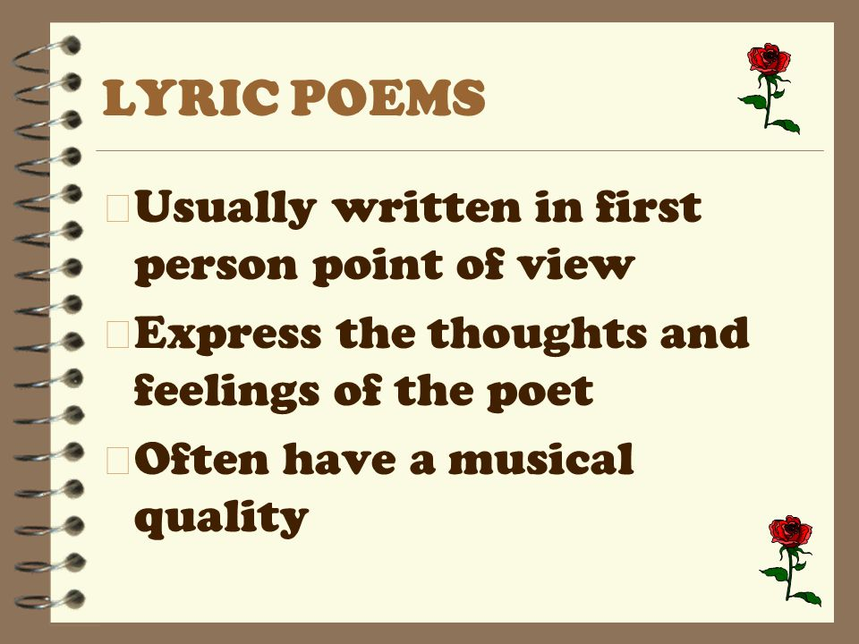 LYRIC POEMS Usually written in first person point of view