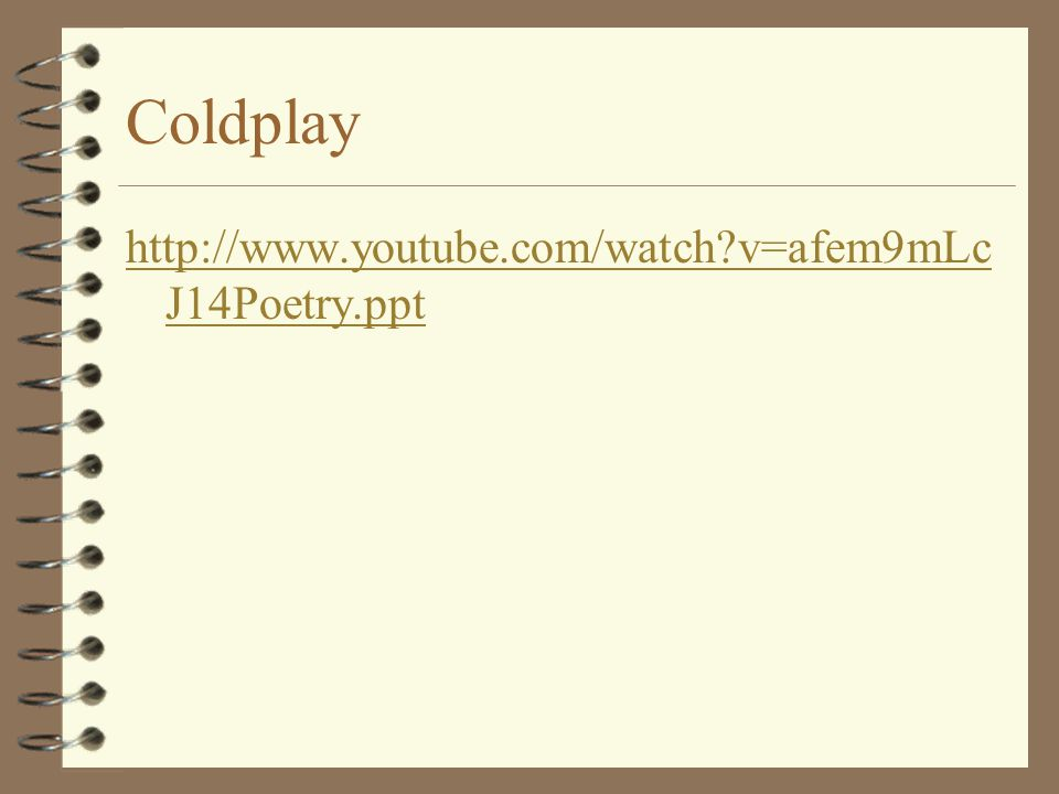 Coldplay http://www.youtube.com/watch v=afem9mLcJ14Poetry.ppt