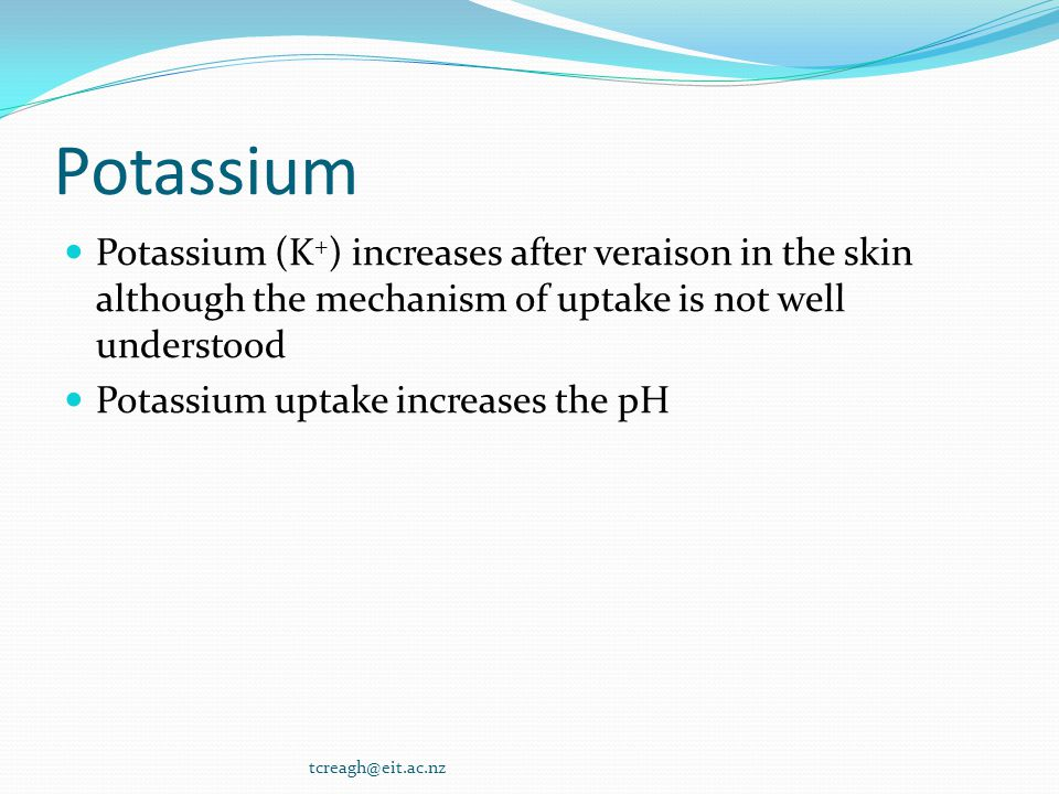 Potassium Potassium (K+) increases after veraison in the skin although the mechanism of uptake is not well understood.