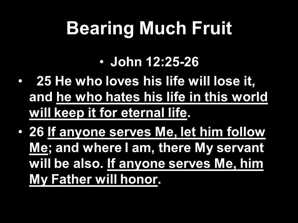 Bearing Much Fruit John 12:25-26