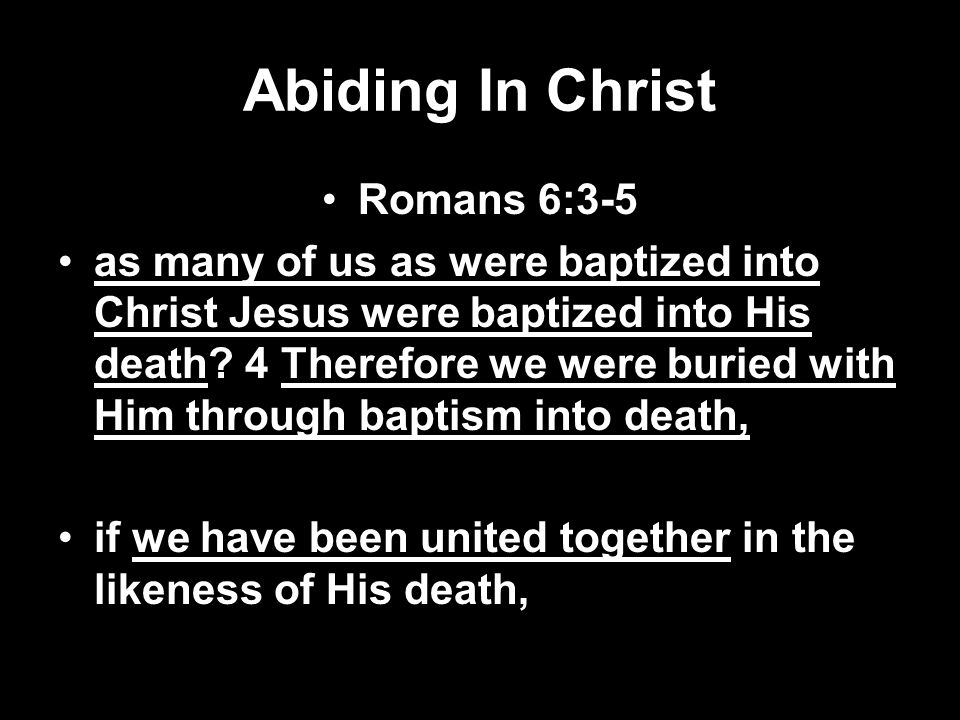 Abiding In Christ Romans 6:3-5