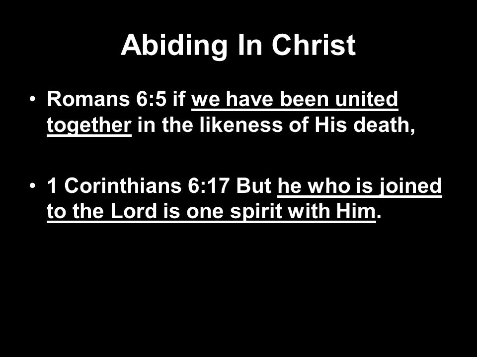 Abiding In Christ Romans 6:5 if we have been united together in the likeness of His death,