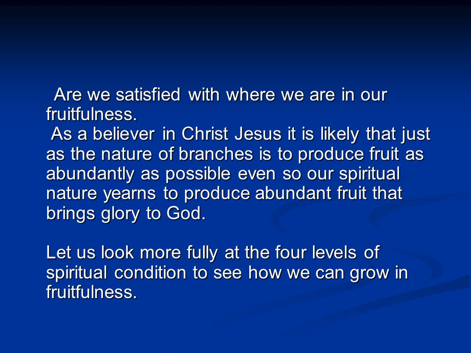 Are we satisfied with where we are in our fruitfulness