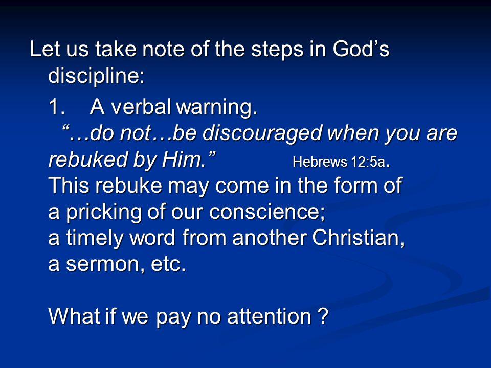 Let us take note of the steps in God's discipline: