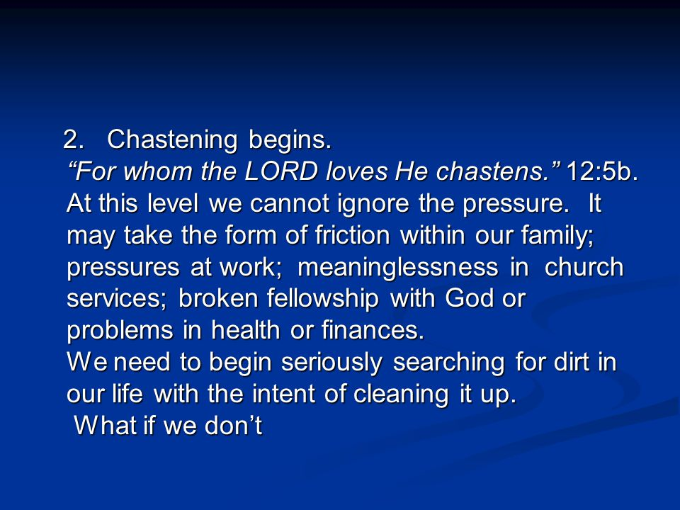 2. Chastening begins. For whom the LORD loves He chastens. 12:5b
