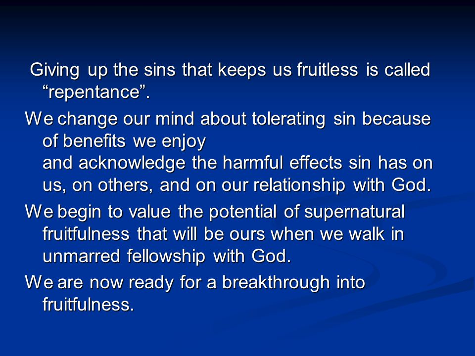 Giving up the sins that keeps us fruitless is called repentance .