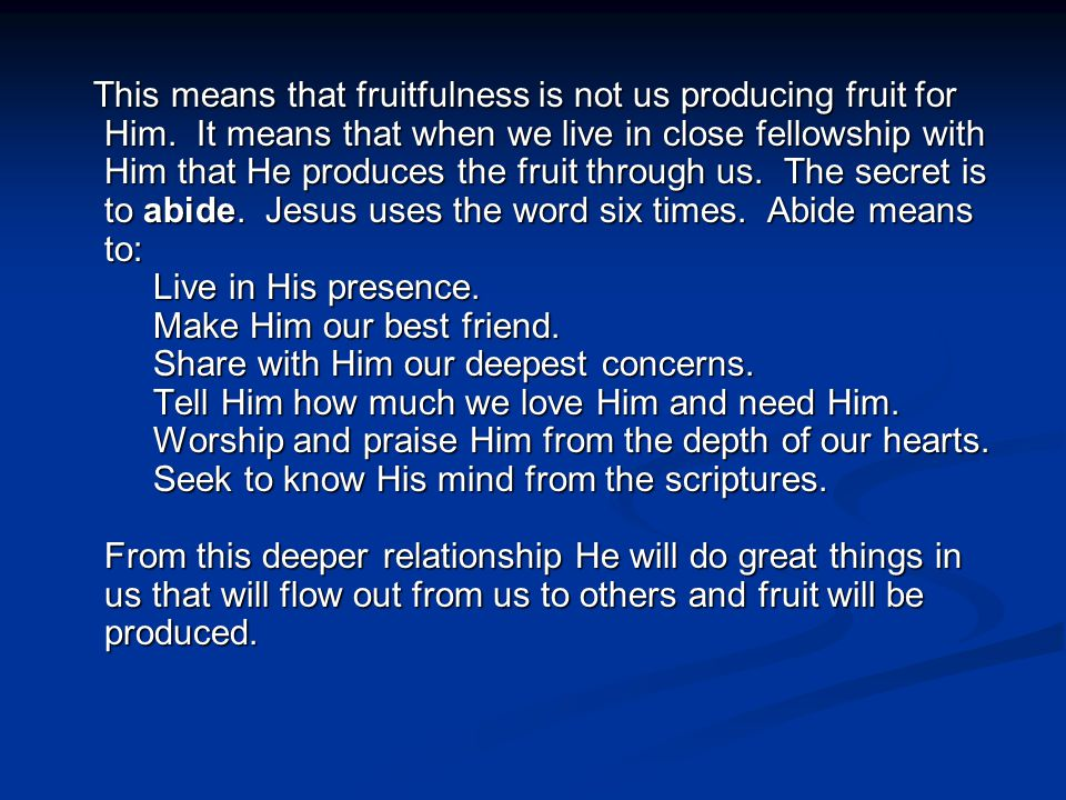 This means that fruitfulness is not us producing fruit for Him