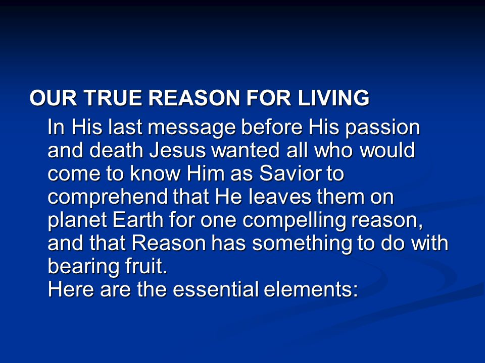 OUR TRUE REASON FOR LIVING